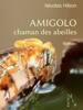 Amigolo, chaman des abeilles - Nicolas Hibon