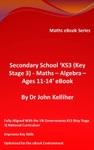 Secondary School KS3 Key Stage 3 - Maths  Algebra Ages 11-14 EBook