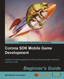 Corona SDK Mobile Game Development: Beginner's Guide - Michelle M. Fernandez