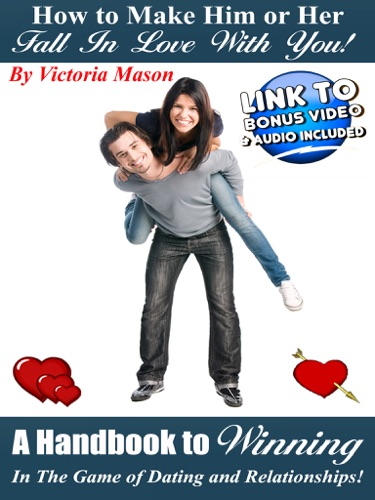 Victoria Mason - How to Make Him or Her Fall In Love With You!