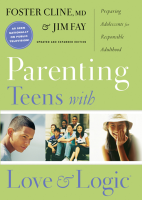 Parenting Teens with Love and Logic - Jim Fay book