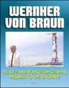 Wernher Von Braun His Life And Work From German Missiles To The Saturn V Moon Rocket - An Expansive Compilation Of Authoritative NASA History Documents And Selections