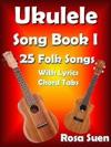 Ukulele Song Book 1 25 Folk Songs With Lyrics  Chord Tabs For Singalong