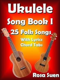 UKULELE SONG BOOK 1: 25 FOLK SONGS WITH LYRICS & CHORD TABS FOR SINGALONG