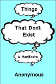 Things That Don't Exist: a Manifesto