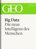 Big Data: Die neue Intelligenz des Menschen (GEO eBook)