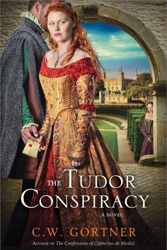 C. W. Gortner - The Tudor Conspiracy