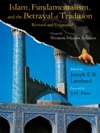 Islam Fundamentalism And The Betrayal Of Tradition Revised And Expanded