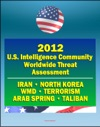 2012 US Intelligence Community Worldwide Threat Assessment Iran Nuclear Weapons Terrorism Al-Qaida Jihad Homegrown Terror WMD North Korea Cyber Threat Taliban Afghanistan Arab Spring