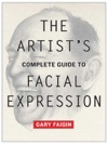 The Artists Complete Guide To Facial Expression