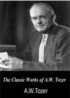 The Classic Works Of AW Tozer The Pursuit Of God And Man The Dwelling Place Of God
