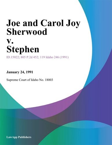 Supreme Court Of Idaho - Joe and Carol Joy Sherwood v. Stephen