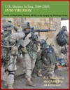 US Marines In Iraq 2004-2005 Into The Fray - US Marines In The Global War On Terrorism Al-Anbar Al-Fallujah Battles Protecting Self Rule And The Emerging Iraq Chronology Of Events