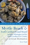 Explorers Guide Myrtle Beach  South Carolinas Grand Strand A Great Destination Includes Wilmington And The North Carolina Low Country