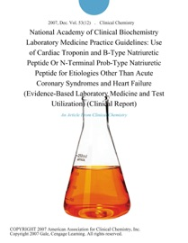 National Academy Of Clinical Biochemistry Laboratory Medicine Practice Guidelines Use Of Cardiac Troponin And B Type Natriuretic Peptide Or N Terminal Prob Type Natriuretic Peptide For Etiologies Other Than Acute Coronary Syndromes And Heart Failure Evidence Based Laboratory Medicine And Test Utilization Clinical Report