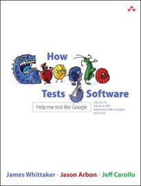 How Google Tests Software - James A. Whittaker, Jason Arbon & Jeff Carollo