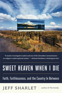 Sweet Heaven When I Die: Faith, Faithlessness, and the Country In Between Book Cover