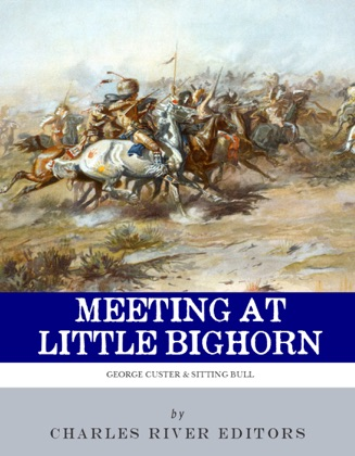 Meeting at Little Bighorn: The Lives and Legacies of George Custer, Sitting Bull and Crazy Horse image
