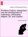 Primitive Culture Researches Into The Development Of Mythology Philosophy Religion Art And Custom Vol I Third Edition Revised