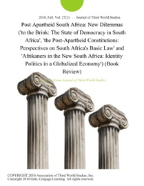 POST APARTHEID SOUTH AFRICA: NEW DILEMMAS (TO THE BRINK: THE STATE OF DEMOCRACY IN SOUTH AFRICA, THE POST-APARTHEID CONSTITUTIONS: PERSPECTIVES ON SOUTH AFRICAS BASIC LAW AND AFRIKANERS IN THE NEW SOUTH AFRICA: IDENTITY POLITICS IN A GLOBALIZED ECONOMY) (