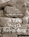 A Life Worth Rebuilding