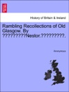Rambling Recollections Of Old Glasgow By Nestor
