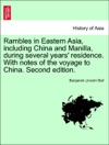 Rambles In Eastern Asia Including China And Manilla During Several Years Residence With Notes Of The Voyage To China Second Edition