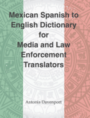 Spanish to English Dictionary for Media and Law Enforcement Translators
