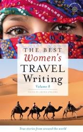 THE BEST WOMENS TRAVEL WRITING, VOLUME 8