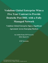 VODAFONE GLOBAL ENTERPRISE WINS A FIVE YEAR CONTRACT TO PROVIDE DEUTSCHE POST DHL WITH A FULLY MANAGED NETWORK; VODAFONE GLOBAL ENTERPRISE SIGNS A SIGNIFICANT AGREEMENT ACROSS EMERGING MARKETS
