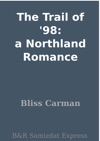 The Trail Of 98 A Northland Romance