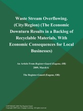 Waste Stream Overflowing (City/Region) (The Economic Downturn Results in a Backlog of Recyclable Materials, With Economic Consequences for Local Businesses)
