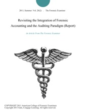 Revisiting The Integration Of Forensic Accounting And The Auditing Paradigm (Report)