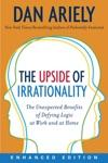 The Upside Of Irrationality Enhanced Edition Enhanced Edition