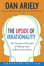 THE UPSIDE OF IRRATIONALITY (ENHANCED EDITION) (ENHANCED EDITION)