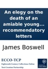 An Elegy On The Death Of An Amiable Young Lady With An Epistle From Menalcas To Lycidas To Which Are Prefixed Three Critical Recommendatory Letters