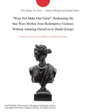 Wars Not Make One Great Redeeming The Star Wars Mythos From  Wars Not Make One Great Redeeming The Star Wars Mythos From Redemptive  Violence Without Amusing Ourselves To Death Essay Is Available For  Download From  Apa Sample Essay Paper also How To Write An Essay High School  Interesting Persuasive Essay Topics For High School Students