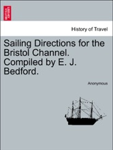 Sailing Directions for the Bristol Channel. Compiled by E. J. Bedford. FOURTH EDITION