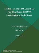SK Telecom And RIM Launch The New Blackberry Bold 9700 Smartphone In South Korea