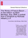 The Works Of Francis Bacon  A New Edition By Basil Montagu Esq With A Portrait From A Miniature By Nicholas Hilliard LP VOL II NEW EDITION