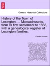 History Of The Town Of Lexington  Massachusetts From Its First Settlement To 1868 With A Genealogical Register Of Lexington Families