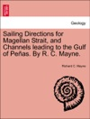 Sailing Directions For Magellan Strait And Channels Leading To The Gulf Of Peas By R C Mayne