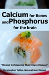 Calcium For Bones And Phosphorus For The Brain Mineral Deficiencies That Create Disease