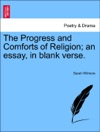 The Progress And Comforts Of Religion An Essay In Blank Verse