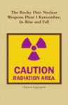 The Rocky Flats Nuclear Weapons Plant I Remember