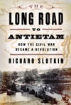 The Long Road To Antietam How The Civil War Became A Revolution