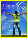 A Better You The Complete Guide To Becoming A Better Person