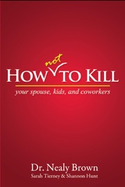 How Not To Kill: Your Spouse, Coworkers, and Kids PDF Download