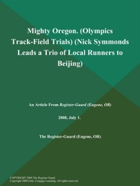MIGHTY OREGON (OLYMPICS TRACK-FIELD TRIALS) (NICK SYMMONDS LEADS A TRIO OF LOCAL RUNNERS TO BEIJING)