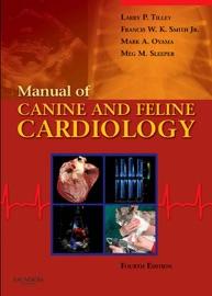 Manual of Canine and Feline Cardiology - Larry P. Tilley, Francis W. K. Smith Jr., Mark Oyama & Meg M. Sleeper